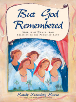 But God Remembered Stories of Women from Creation to the Promised Land by Sandy Eisenberg Sasso, Bethanne Andersen