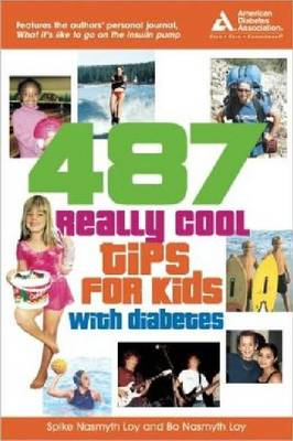 487 Cool Tips for Kids with Diabetes Stories and Secrets to Living a Normal Life by Spike Nasmyth Loy, Bo Nasmyth Loy