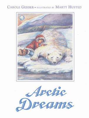 Arctic Dreams by Carole Gerber, Marty Husted