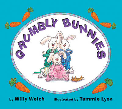 Grumbly Bunnies by Willy Welch, Tammie Lyon