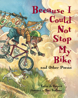 Because I Could Not Stop My Bike and Other Poems by Karen Jo Shapiro, Matt Faulkner