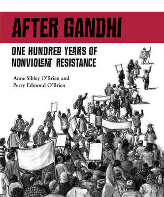 After Ghandi One Hundred Years of Nonviolent Resistance by Anne O'Brien