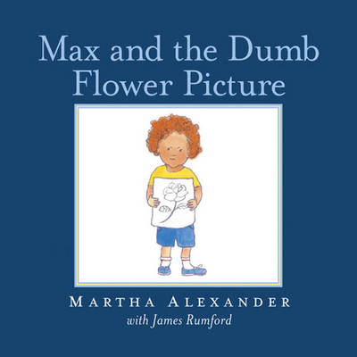 Max and the Dumb Flower Picture by Martha Alexander, James Rumford