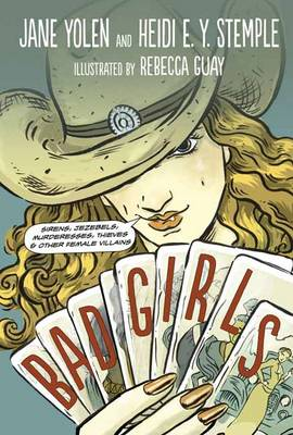 Bad Girls Sirens, Jezebels, Murderesses, and Other Female Villains by Jane Yolen, Heidi E. Y. Stemple