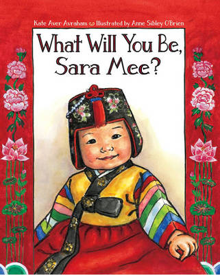 What Will You be, Sara Mee? by Kate Aver Avraham, Anne Sibley O'Brien