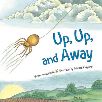 Up, Up and Away by Ginger Wadsworth, Patricia J. Wynne