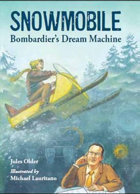 Snowmobile! Bombardier's Dream Machine by Jules Older, Michael Lauritano