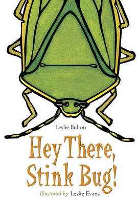 Hey There Stink Bug! by Leslie Bulion