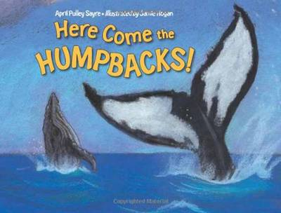 Here Come the Humpbacks by April Pulley Sayre, Jamie Hogan
