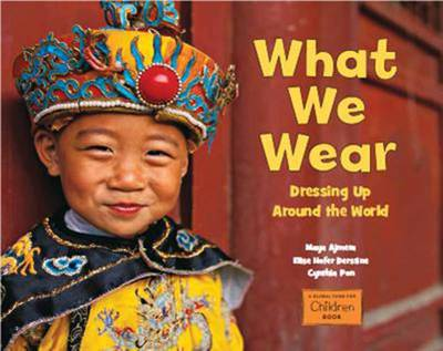 What We Wear by Maya Ajmera, Elise Hofer Derstine