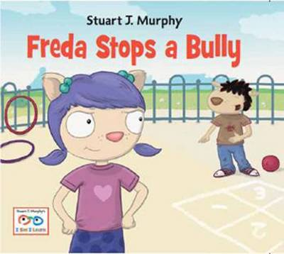 Freda Stops a Bully Emotional Skills: Bullying by Stuart J. Murphy