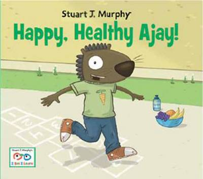 Happy, Healthy Ajay! Health and Safety Skills: Fitness by Stuart J. Murphy