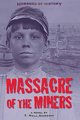 Horrors of History Massacre of the Miners by T. Neill Anderson