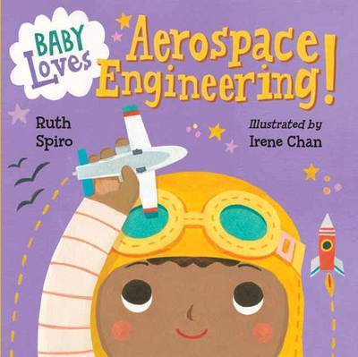 Baby Loves Aerospace Engineering! by Ruth Spiro, Irene Chan