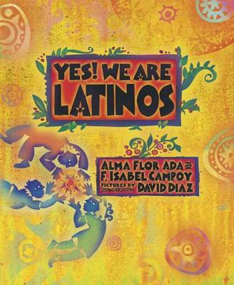 Yes! We are Latinos! by Alma Flor (University of San Francisco) Ada, F Isabel Campoy