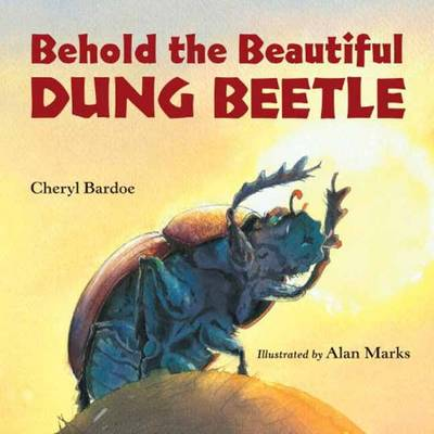 Behold the Beautiful Dung Beetle by Cheryl Bardoe, Alan Marks