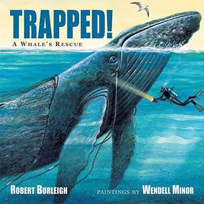 Trapped! A Whale's Rescue by Robert Burleigh, Wendell Minor
