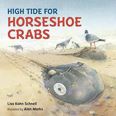 High Tide for Horseshoe Crabs by Lisa Kahn Schnell, Alan Marks