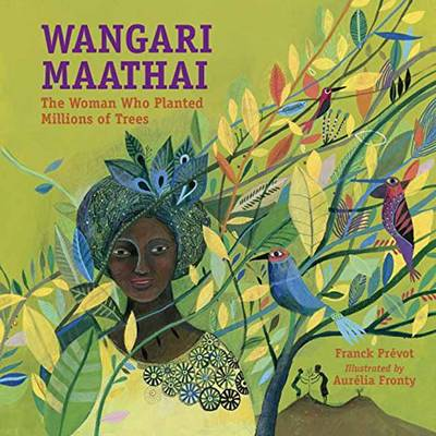Wangari Maathai The Woman Who Planted a Million Trees by Franck Prevot, Aurelia Fronty