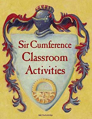 Sir Cumference Classroom Activities by Don Robb