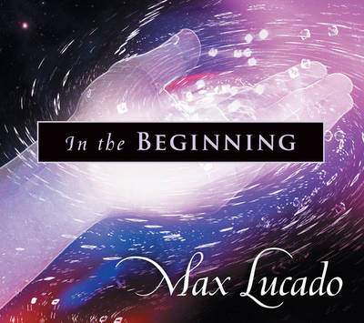 In the Beginning by Max, B.A., M.A. Lucado