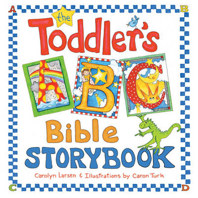 The Toddler's ABC Bible Storybook by Carolyn Larsen