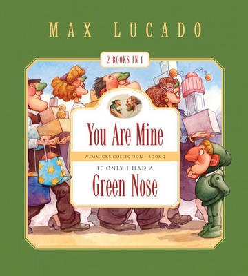You are Mine and If Only I Had a Green Nose by Max Lucado