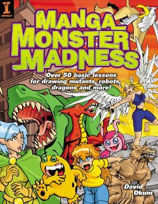 Manga Monster Madness Over 50 Basic Lessons for Drawing Mutants, Robots, Dragons and More by David Okum