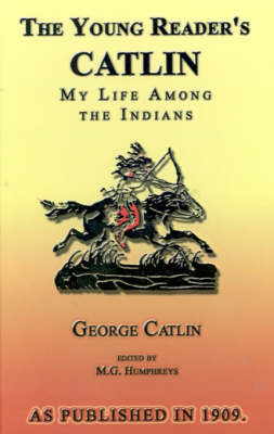 The Young Reader's Catlin My Life Among the Indians by George Catlin