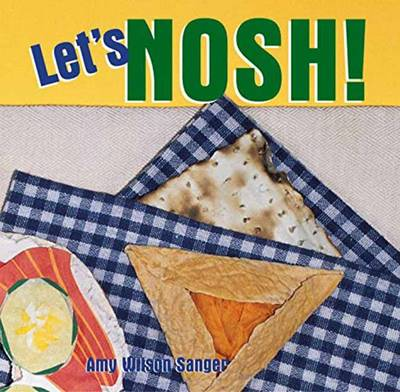Let's Nosh by Amy Wilson Sanger