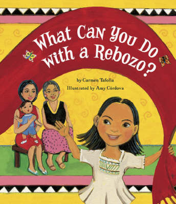 What Can You Do with a Rebozo? by Carmen, Ph.D. Tafolla, Amy Cordova