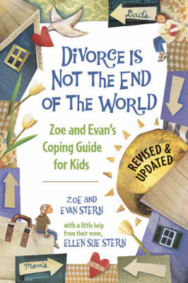 Divorce is Not the End of the World Zoe's and Evan's Coping Guide for Kids by Zoe Stern, Evan Stern