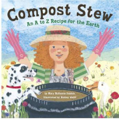 Compost Stew An A to Z Recipe for the Earth by Mary McKenna Siddals, Ashley Wolff