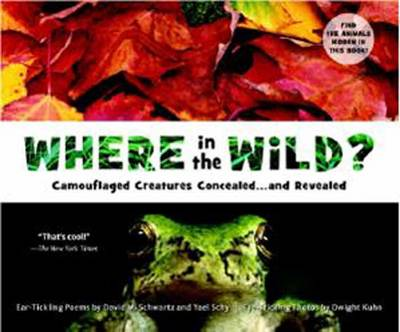 Where in the Wild? Camouflaged Creatures Concealed and Revealed by David M. Schwartz, Yael Schy