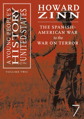 The Young People's History of the United States The Spanish-American to the War on Terror by Howard Zinn