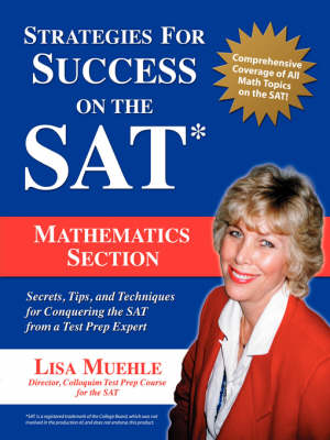 Strategies for Success on the SAT Mathematics Section: Secrets, Tips and Techniques for Conquering the SAT from a Test Prep Expert by Lisa Lee Muehle
