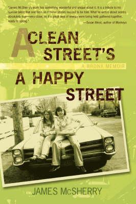 A Clean Street's a Happy Street A Bronx Memoir by James McSherry