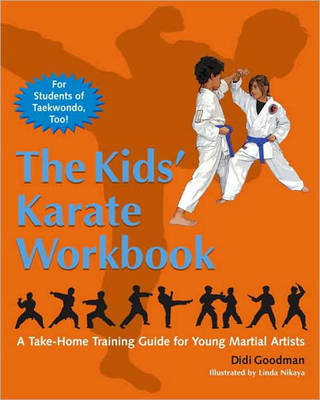 The Kids' Karate Workbook A Take-Home Training Guide for Young Martial Artists by Didi Goodman