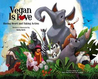 Vegan is Love Having Heart and Taking Action by Ruby Roth