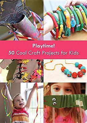 Playtime! 50 Cool Craft Projects for Kids by Architect