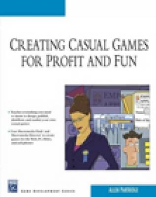 Creating Casual Games for Profit and Fun by Allen Partridge