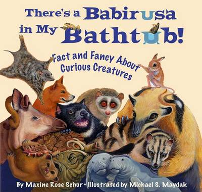 There's a Babirusa in My Bathtub! Fact and Fancy About Curious Creatures by Maxine Rose Schur