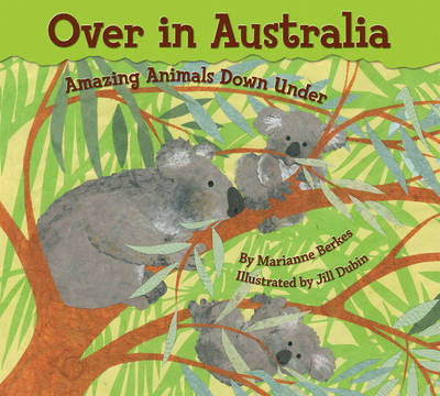 Over in Australia Amazing Animals Down Under by Marianne Berkes