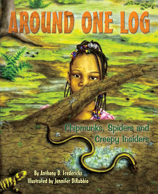 Around One Log Chipmunks, Spiders, and Creepy Insiders by Anthony D. Fredericks