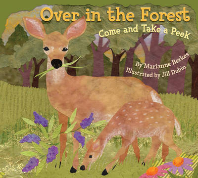 Over in The Forest Come and Take a Peek by Marianne Berkes