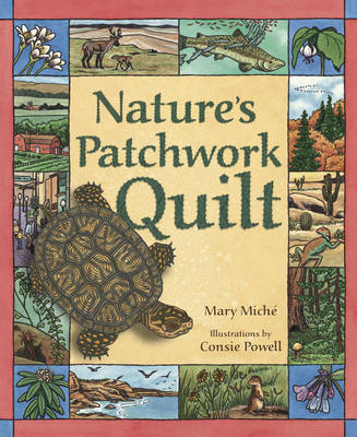 Nature's Patchwork Quilt Understanding Habitats by Mary Miche, Consie Powell