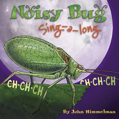 Noisy Bug Sing-Along by John Himmelman