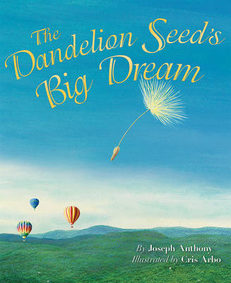 Dandelion Seed's Big Dream by Joseph Anthony
