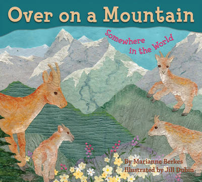 Over on a Mountain Somewhere in the World by Marianne Berkes