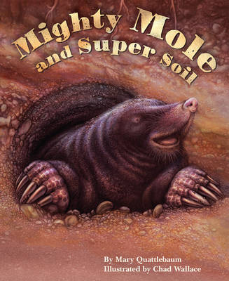 Mighty Mole and Super Soil by Mary (Mary Quattlebaum) Quattlebaum